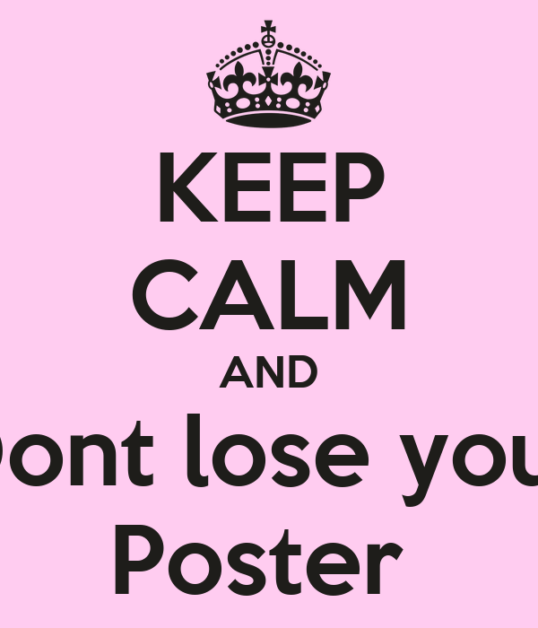 KEEP CALM AND Dont lose your Poster