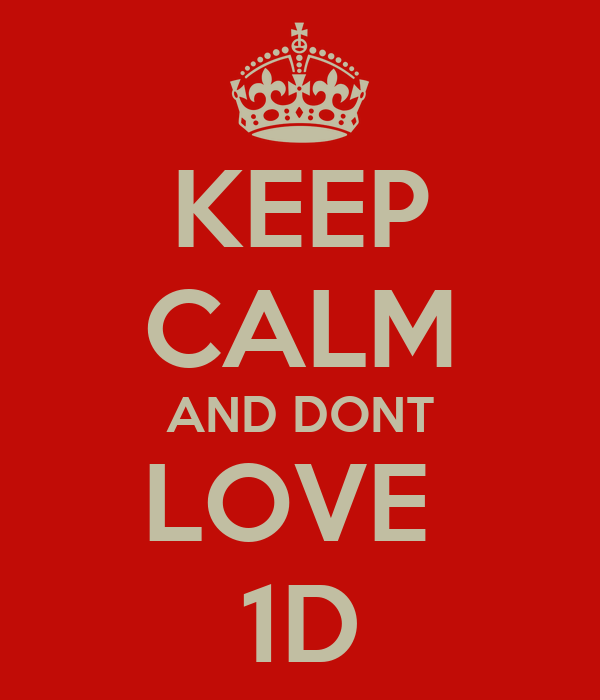 KEEP CALM AND DONT LOVE  1D