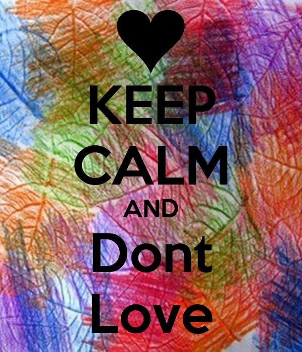 KEEP CALM AND Dont Love
