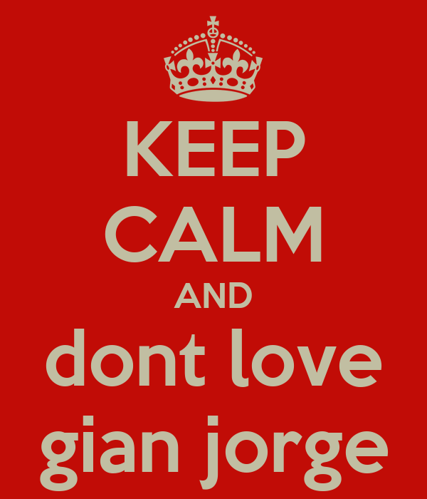 KEEP CALM AND dont love gian jorge