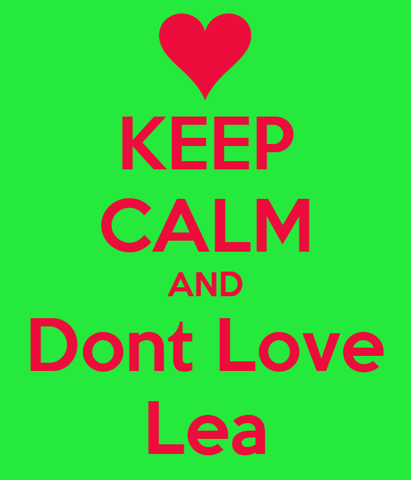 KEEP CALM AND Dont Love Lea