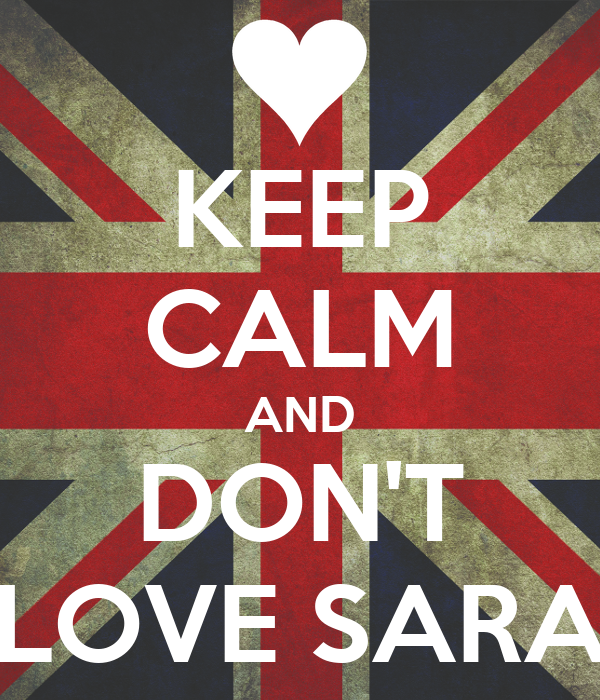 KEEP CALM AND DON'T LOVE SARA