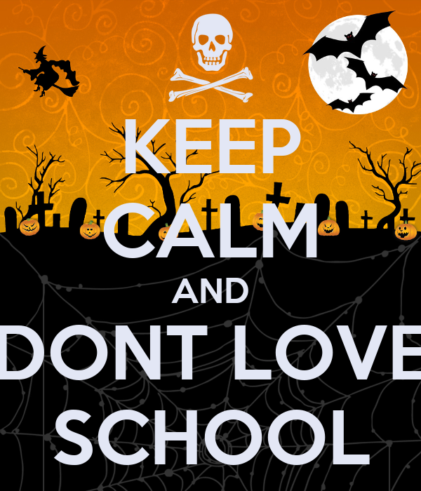 KEEP CALM AND DONT LOVE SCHOOL