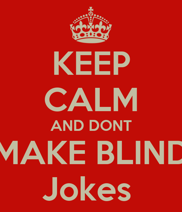 KEEP CALM AND DONT MAKE BLIND Jokes
