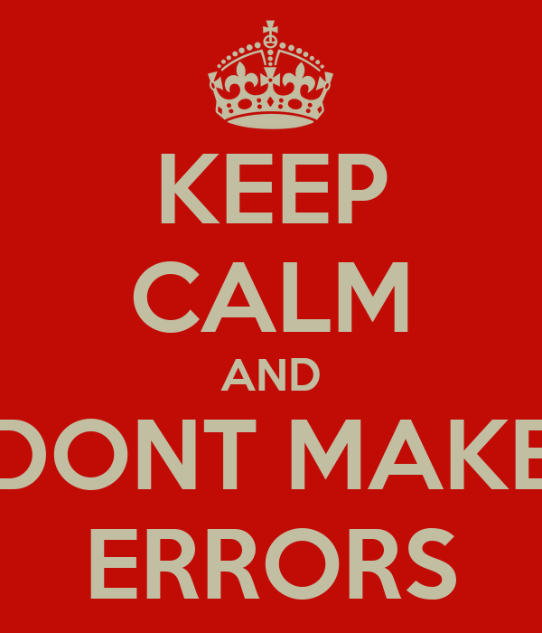 KEEP CALM AND DONT MAKE ERRORS