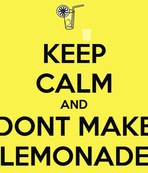 KEEP CALM AND DONT MAKE LEMONADE
