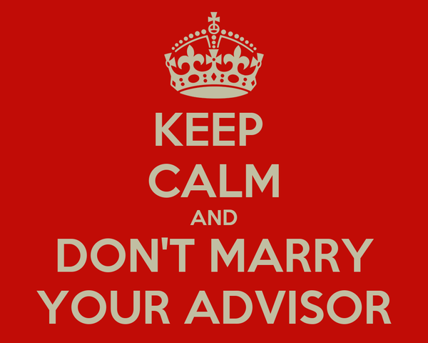 KEEP  CALM AND DON'T MARRY YOUR ADVISOR