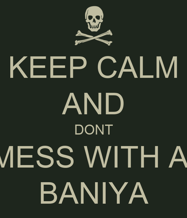 KEEP CALM AND DONT MESS WITH A  BANIYA