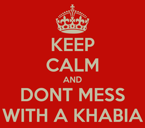 KEEP CALM AND DONT MESS WITH A KHABIA