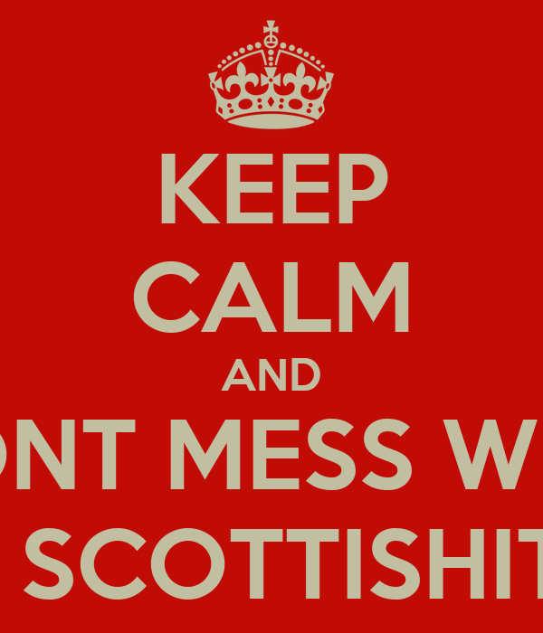 KEEP CALM AND DONT MESS WITH A SCOTTISHITE