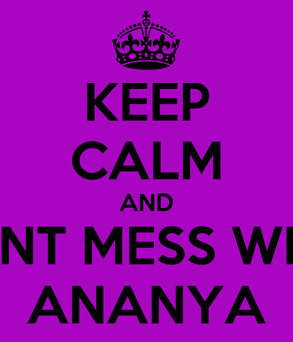 KEEP CALM AND DONT MESS WITH  ANANYA