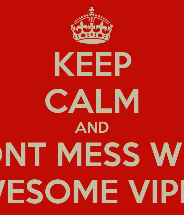 KEEP CALM AND DONT MESS WITH AWESOME VIPERS