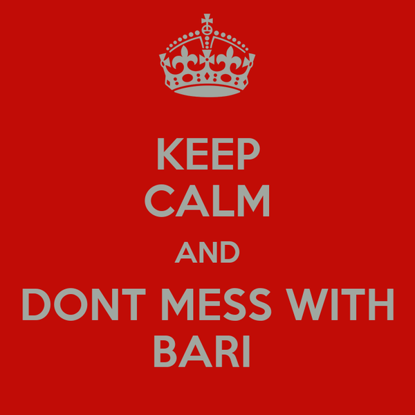 KEEP CALM AND DONT MESS WITH BARI