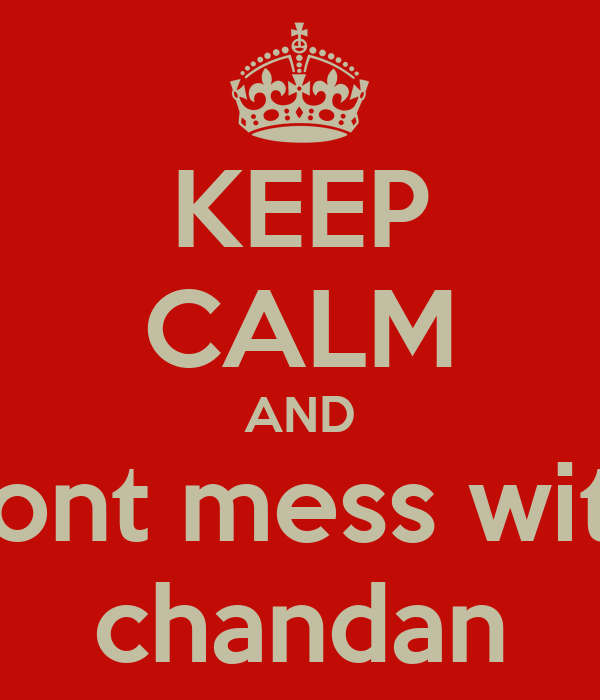 KEEP CALM AND dont mess with chandan