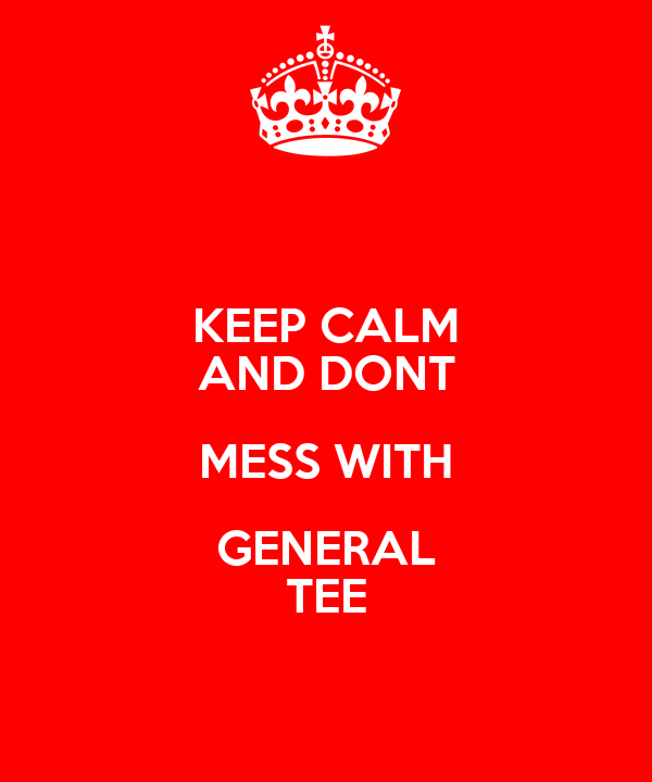 KEEP CALM AND DONT MESS WITH GENERAL TEE