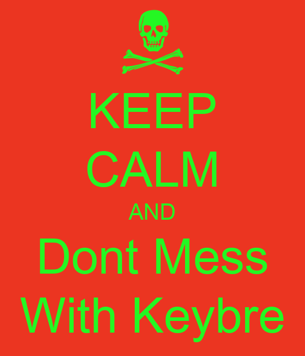 KEEP CALM AND Dont Mess With Keybre