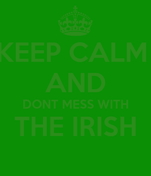 KEEP CALM  AND DONT MESS WITH THE IRISH