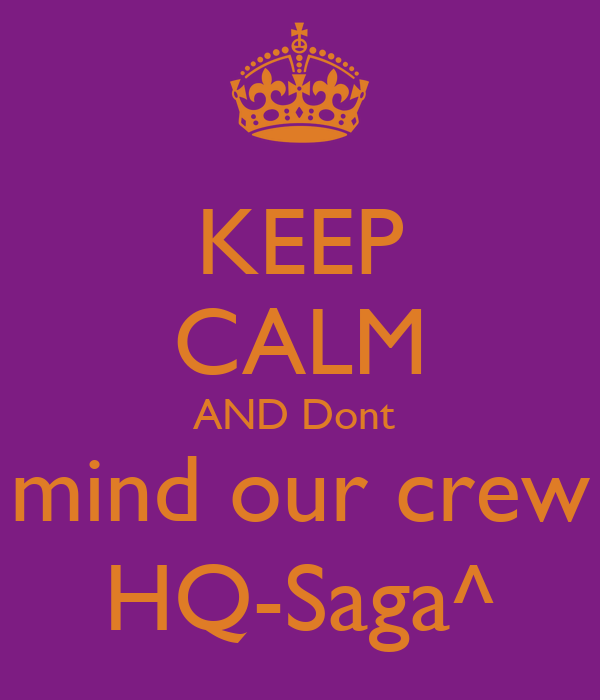 KEEP CALM AND Dont  mind our crew HQ-Saga^