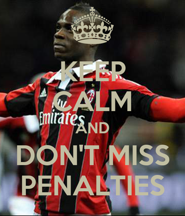 KEEP CALM AND DON'T MISS PENALTIES
