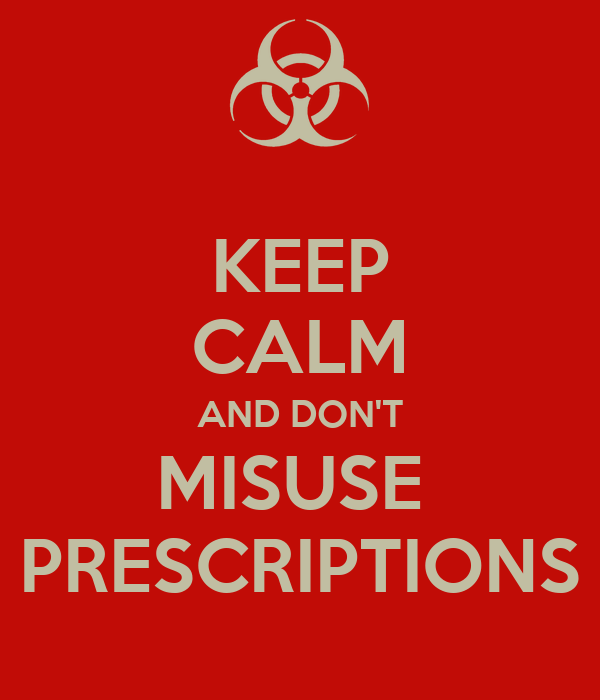 KEEP CALM AND DON'T MISUSE  PRESCRIPTIONS