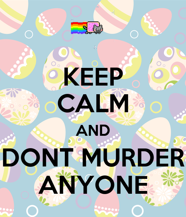 KEEP CALM AND DONT MURDER ANYONE
