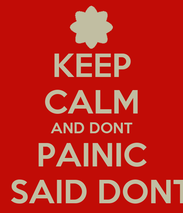 KEEP CALM AND DONT PAINIC I SAID DONT