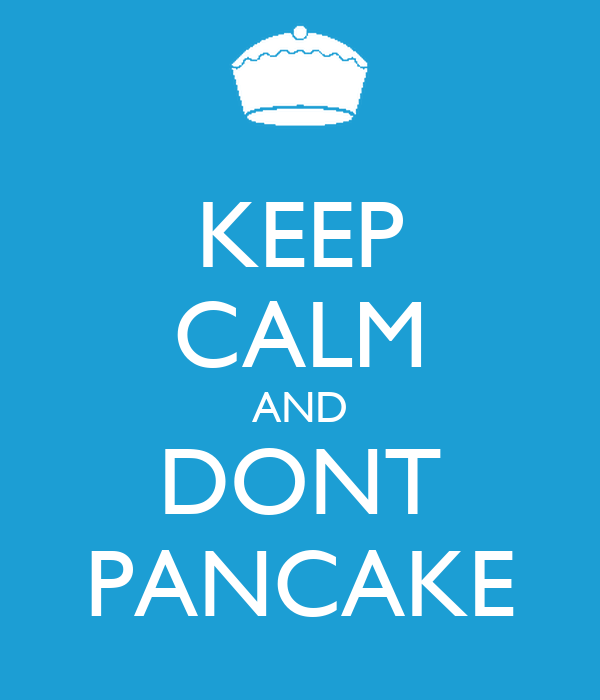 KEEP CALM AND DONT PANCAKE