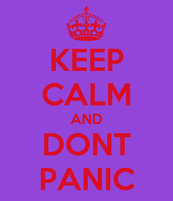 KEEP CALM AND DONT PANIC