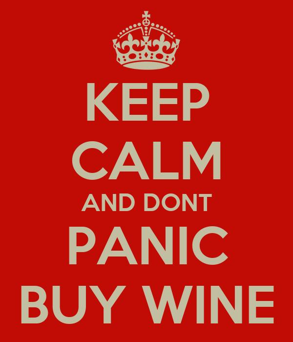 KEEP CALM AND DONT PANIC BUY WINE
