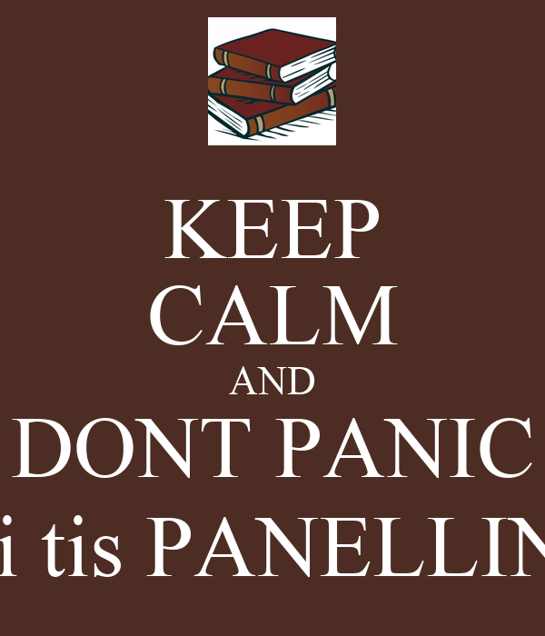 KEEP CALM AND DONT PANIC (mexri tis PANELLINIES!)
