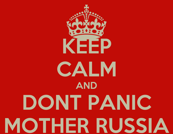KEEP CALM AND DONT PANIC MOTHER RUSSIA