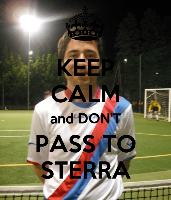 KEEP CALM and DON'T PASS TO STERRA