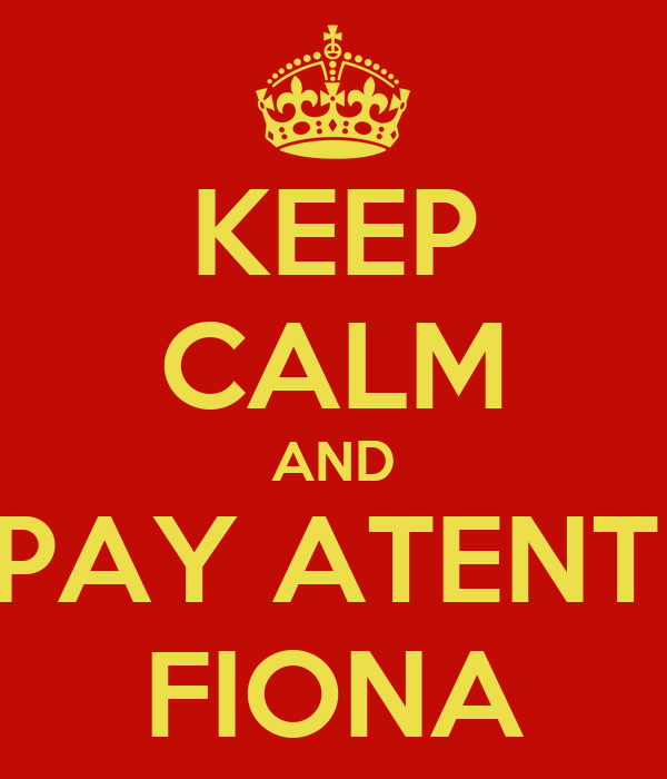 KEEP CALM AND DON'T PAY ATENTION TO FIONA