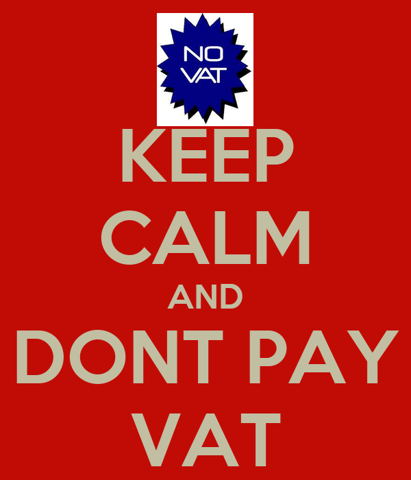 KEEP CALM AND DONT PAY VAT