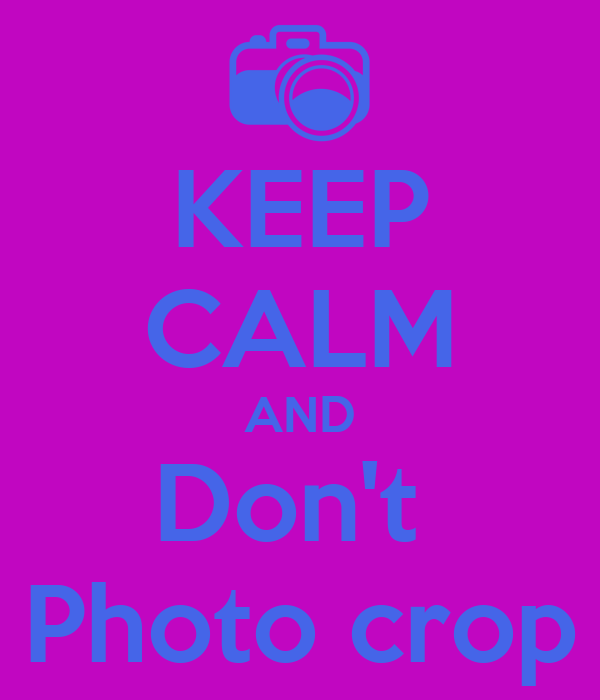 KEEP CALM AND Don't  Photo crop