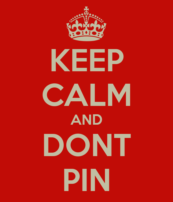 KEEP CALM AND DONT PIN