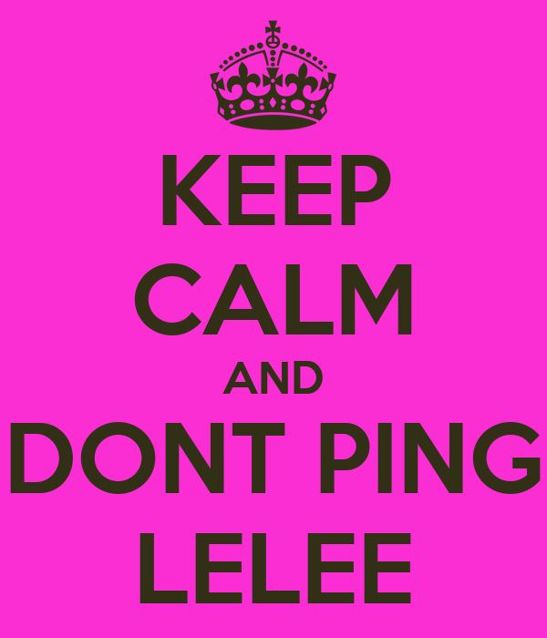 KEEP CALM AND DONT PING LELEE