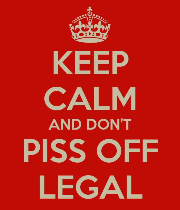 KEEP CALM AND DON'T PISS OFF LEGAL