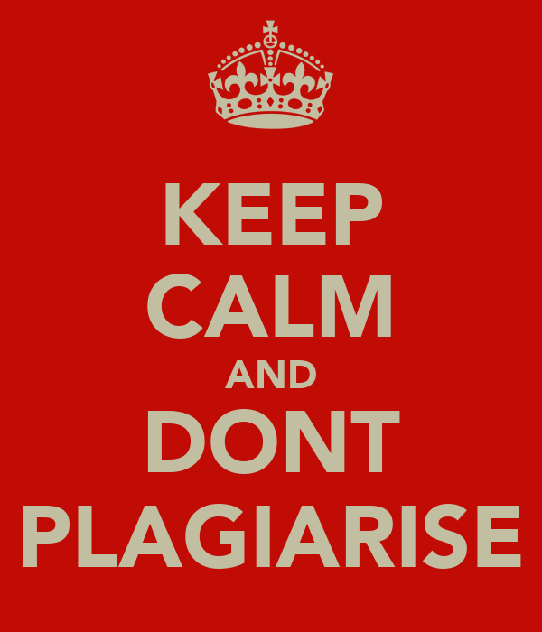 KEEP CALM AND DONT PLAGIARISE