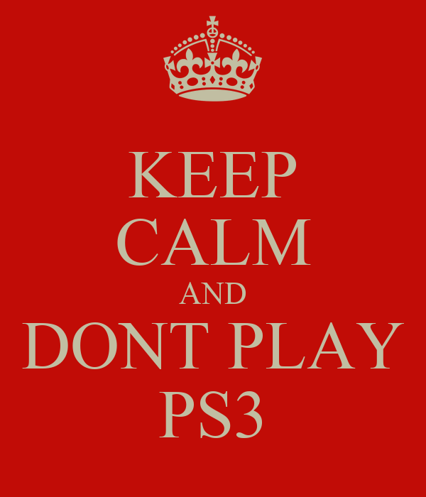 KEEP CALM AND DONT PLAY PS3