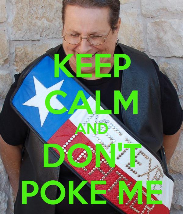 KEEP CALM AND DON'T POKE ME