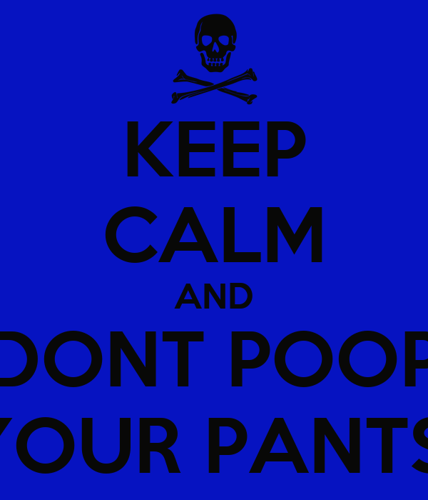 Keep Calm And Dont Poop Your Pants Poster Cesar Keep Calm O Matic