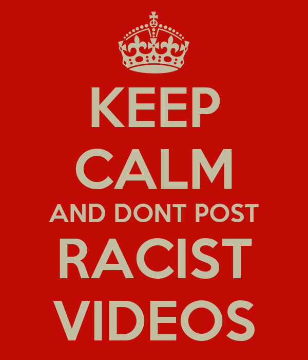 KEEP CALM AND DONT POST RACIST VIDEOS