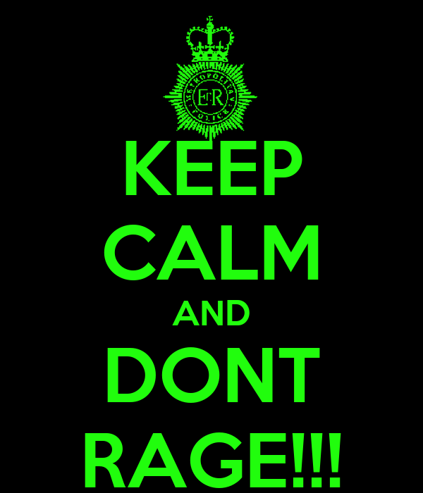 KEEP CALM AND DONT RAGE!!!