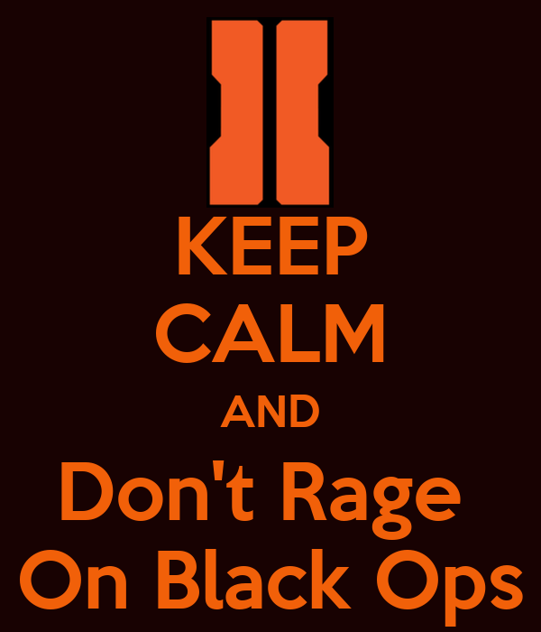 KEEP CALM AND Don't Rage  On Black Ops