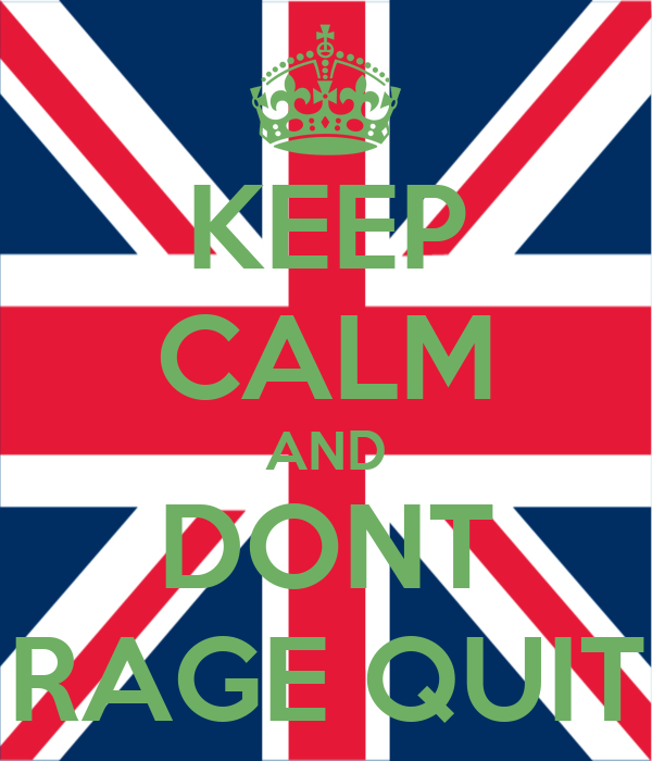 KEEP CALM AND DONT RAGE QUIT