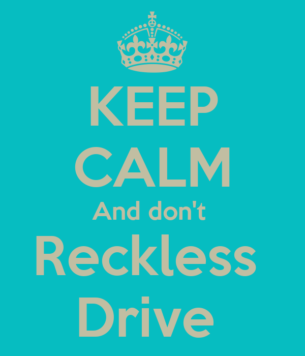 KEEP CALM And don't  Reckless  Drive
