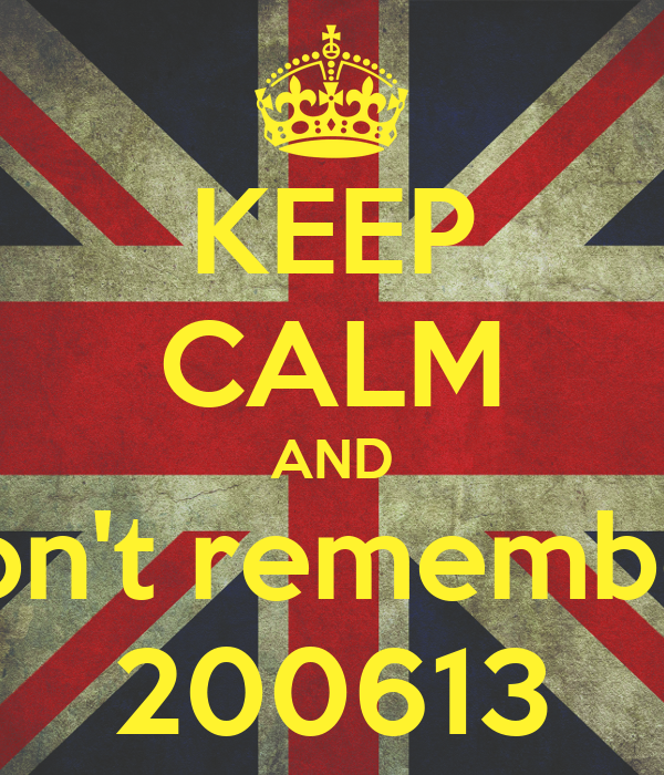 KEEP CALM AND don't remember 200613