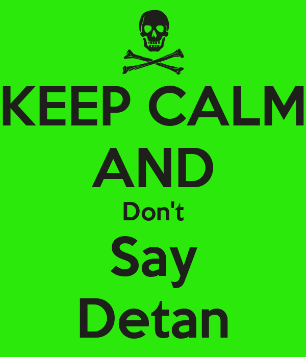 KEEP CALM AND Don't Say Detan