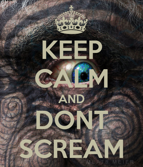 KEEP CALM AND DONT SCREAM